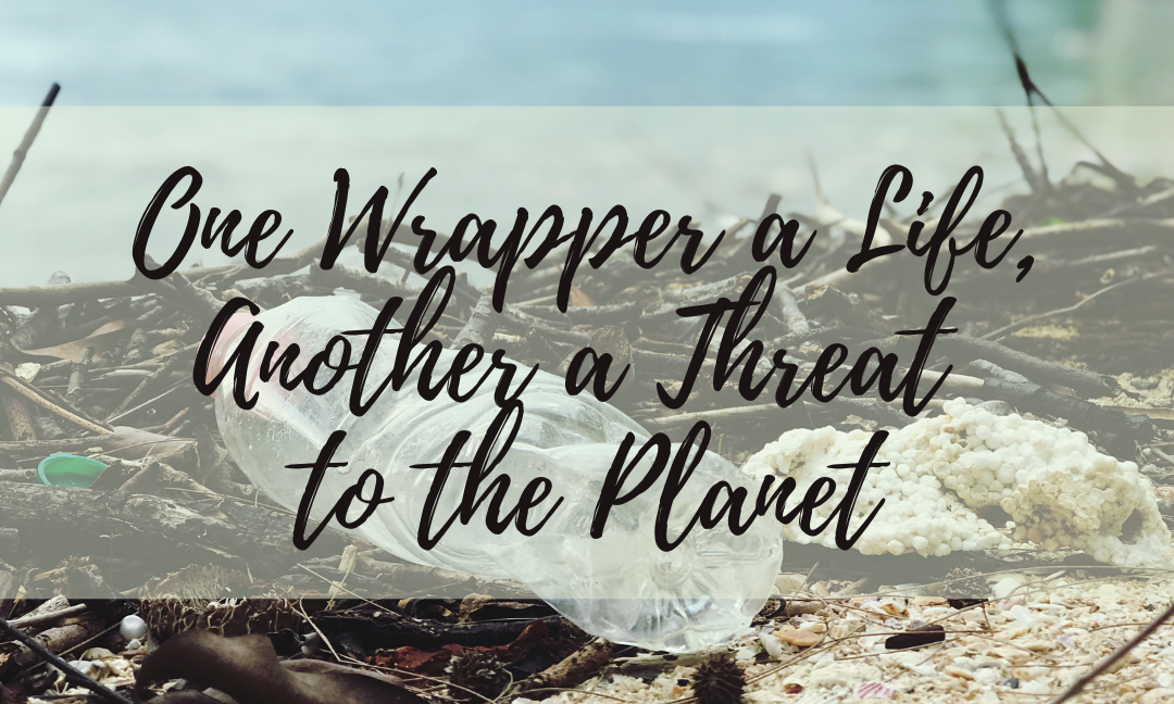 One Wrapper a Life, Another a Threat to the Planet